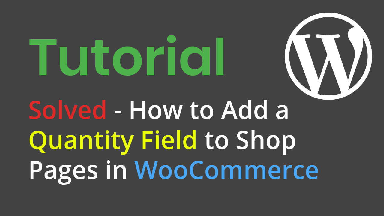 Solved – How To Add A Quantity Field To Shop Pages In WooCommerce