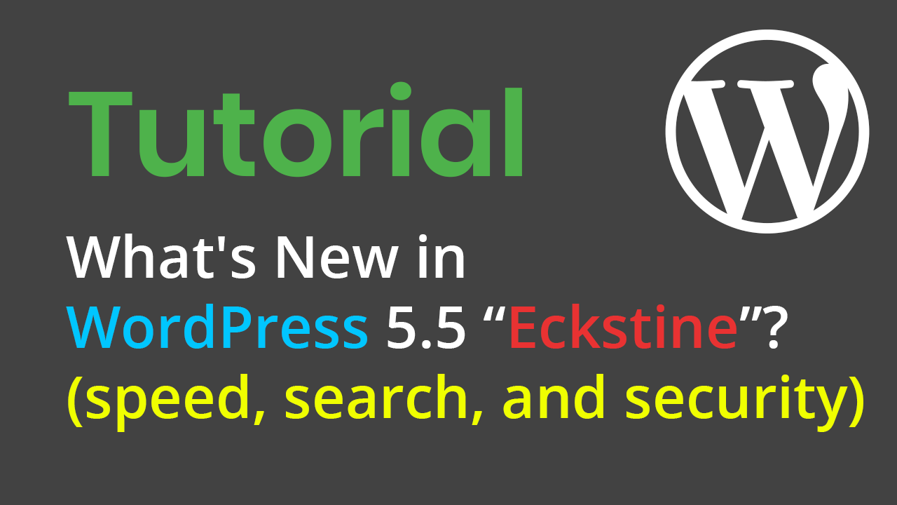 "What's New in WordPress 5.5 ""Eckstine""? (speed, search, and security)"